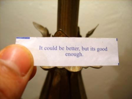 """""""It could be better, but its good enough."""""""